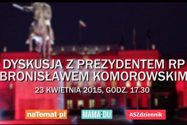 Dyskusja z prezydentem Bronisławem Komorowskim już 23 kwietnia o 17.30.